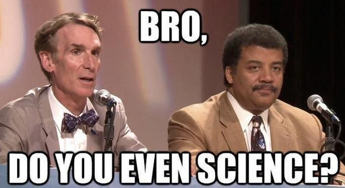 Neil Degrasse Tyson and Bill Nye Do You Even Science Meme